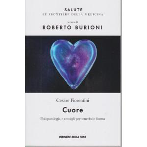 Salute -Cuore - Cesare Fiorentini - A cura di Roberto Burioni - n.8 - settimanale - 139  pagine