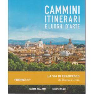 Cammini itinerari e luoghi d'arte - La via di Francesco da Roma a Terni  - n. 9  - settimanale -