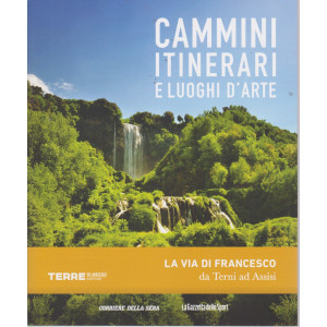 Cammini itinerari e luoghi d'arte -La via di Francesco da Terni ad Assisi- n. 19  - settimanale -127 pagine