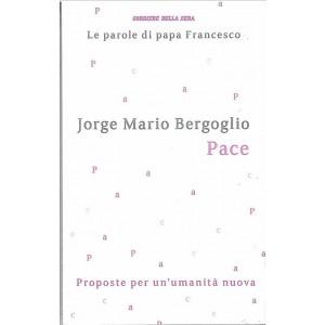 Le parole di Papa Francesco - PACE - iniz.Corriere della Sera - vol.4