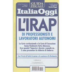 GUIDA FISCALE ITALIA OGGI. L'IRAP DI PROFESSIONISTI E LAVORATORI AUTONOMI. N. 13. 10 GIUGNO 2016.