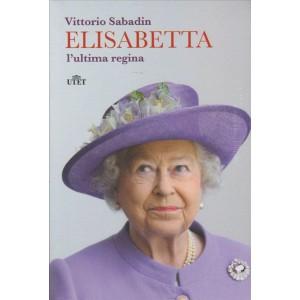 ELISABETTA L'ULTIMA REGINA. DI VITTORIO SABADIN.