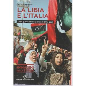LA LIBIA E L'ITALIA. DI ARTURO VARVELLI.  IMMAGINI DELLA STORIA. VOLUME 16.
