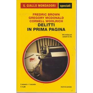 IL GIALLO MONDADORI SPECIALI. DELITTI IN PRIMA PAGINA. DI FREDRIC BROWN GREGORY MCDONALD CORNELL WOOLRICH.  N. 79. LUGLIO 2016.