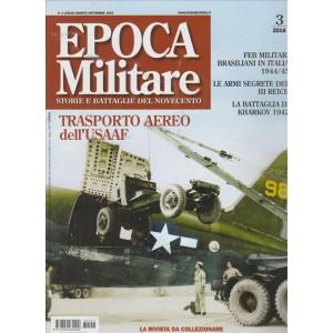 EPOCA MILITARE. STORIE E BATTAGLIE DEL NOVECENTO. N. 3. LUGLIO/AGOSTO/SETTEMBRE 2016.