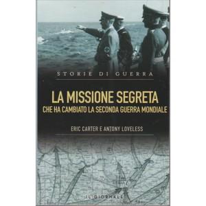 STORIE DI GUERRA. LA MISSIONE SEGRETA CHE HA CAMBIATO LA SECONDA GUERRA MONDIALE. ERIC CARTER E ANTONY LOVELESS.