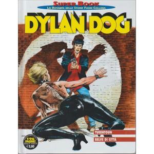 DYLAN DOG. SUPER BOOK. N. 69. LA RISTAMPA DELLE STORIE FUORI COLLANA. TUEENTOUN BELVE DI CITTA'. QUADRIMESTRALE. AGOSTO 2016.