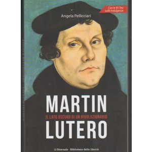 Martin Lutero. il lato oscuro di un Rivoluzionario di Angela Pellicciari