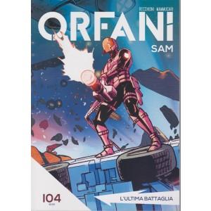 Orfani - L'ultima battaglia - n. 104 - settimanale - i quaderni della Gazzetta dello sport
