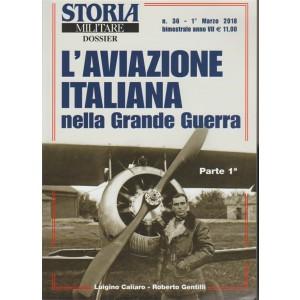 Storia Militare Dossier  - mensile n. 36 Marzo 2018 Aviazione Italiana parte 1°