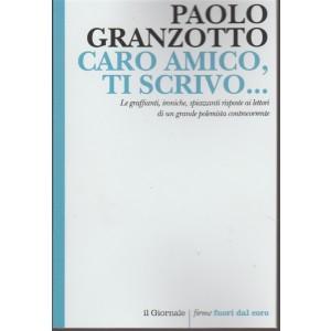 Caro Amico, ti Scrivo... di Paolo Granzotto by il Giornale: firme fuori dal coro