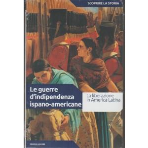 Scoprire la Storia vol.31- le guerre d'indipendenza Ispano-americane - Mondadori