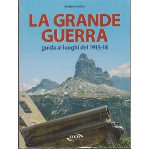 La Grande Guerra: guida ai luoghi del 1915-18 di Stefano Ardito