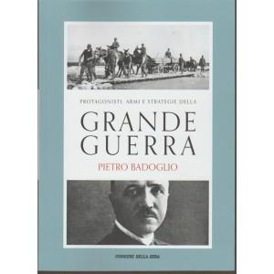 PROTAGONISTI ARMI E STRATEGIE DELLA GRANDE GUERRA vol. 4 - Pietro Badoglio