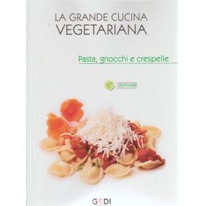 La Grande Cucina Vegetariana - Padta, gnocchi e crespelle n. 7 - del 1/6/2018 - settimanale