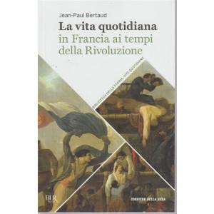 La vita quotidia in FRancia ai tempi della Rivoluzione - di Jean - Paul Bertaud - n. 27 - settimanale