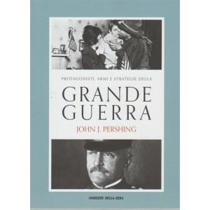 Protagonisti, armi e strategie della grande guerra vol. 19 - John J. Pershing
