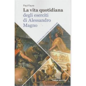 La vita quotidiana degli eserciti di Alessandro Magno - n. 29 - settimanale -