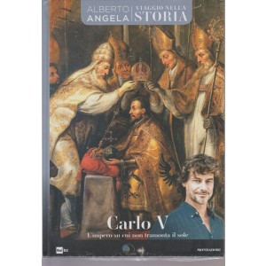 Viaggio Nella Storia - Carlo V - n. 33 - 28/8/2018 - settimanale - Alberto Angela