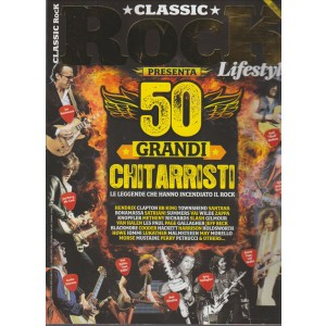 CLASSIC ROCK LIFESTYLE N. 7. BIMESTRALE. PRESENTA 50 GRANDI CHITARRISTI.
