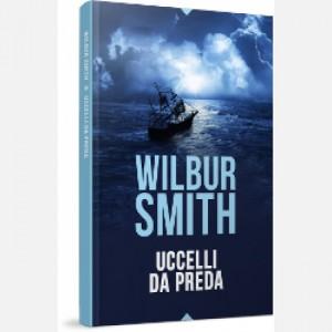 OGGI - I grandi romanzi di Wilbur Smith Uccelli da preda