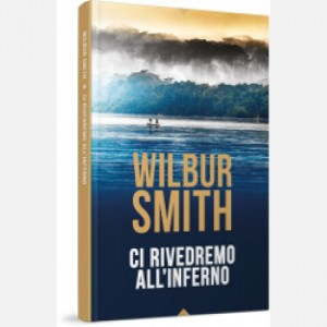 OGGI - I grandi romanzi di Wilbur Smith Ci rivedremo all'inferno