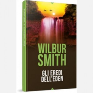 OGGI - I grandi romanzi di Wilbur Smith Gli eredi dell'Eden