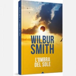 OGGI - I grandi romanzi di Wilbur Smith L'ombra del sole