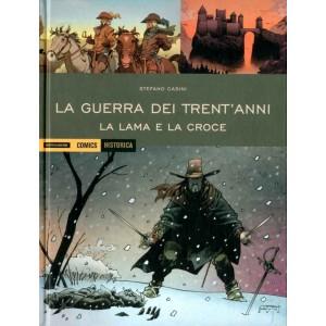 Historica - N° 74 - La Lama E La Croce - La Guerra Dei Trent'Anni Mondadori Comics