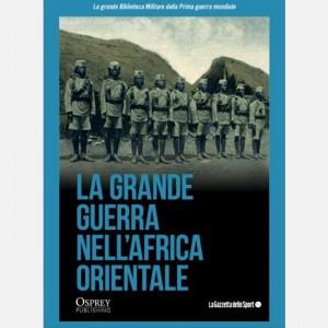 La grande Biblioteca Militare della Prima guerra mondiale La Grande Guerra nell'Africa Orientale
