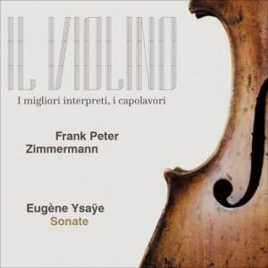 Il Violino Ysaye/Frank, Frank Peter Zimmermann - Sonate per violino e pianoforte