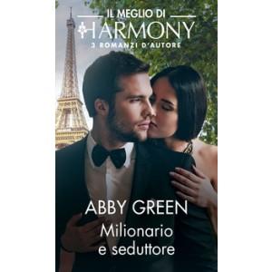 Harmony Il Meglio di Harmony - Milionario e seduttore Di Abby Green