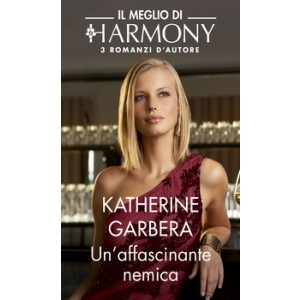 Harmony Il Meglio di Harmony - Un'affascinante nemica Di Katherine Garbera