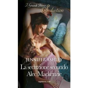 Harmony I Grandi Storici Seduction - La seduzione secondo Alec Mackenzie Di Jennifer Ashley