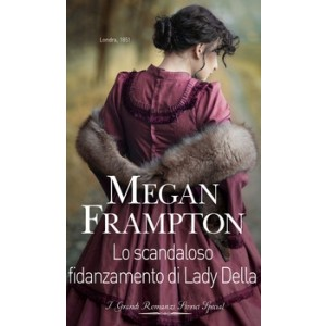Harmony Grandi Romanzi Storici Special - Lo scandaloso fidanzamento di Lady Della Di Megan Frampton