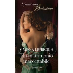 Harmony I Grandi Storici Seduction - Un matrimonio inaccettabile Di Simona Liubicich