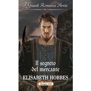 Harmony Grandi Romanzi Storici - Il segreto del mercante Di Elisabeth Hobbes