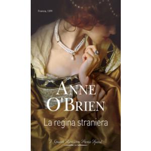 Harmony Grandi Romanzi Storici Special - La regina straniera Di Anne O'Brien