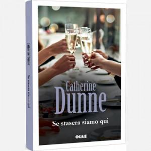 OGGI - I romanzi di Catherine Dunne  Uscita Nº 16 del 16/04/2020 Periodicità: Settimanale Editore: RCS MediaGroup