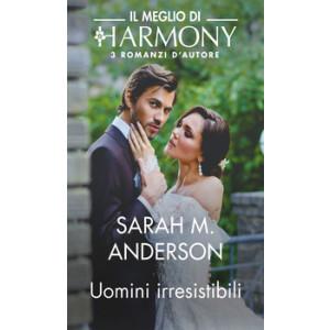 Harmony Il Meglio di Harmony - Uomini irresistibili Di Sarah M. Anderson