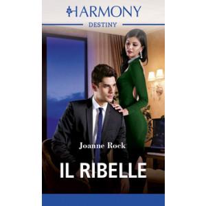 Harmony Destiny - Il ribelle Di Joanne Rock
