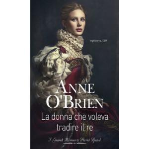 Harmony Grandi Romanzi Storici Special - La donna che voleva tradire il re Di Anne O'Brien