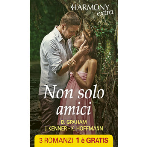 Harmony Extra - Non solo amici Di Dorie Graham, Julie Kenner, Kate Hoffmann