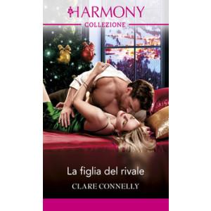 Harmony Collezione - La figlia del rivale Di Clare Connelly