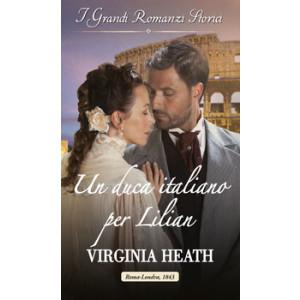 Harmony Grandi Romanzi Storici - Un duca italiano per Lilian Di Virginia Heath