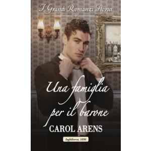 Harmony Grandi Romanzi Storici - Una famiglia per il barone Di Carol Arens