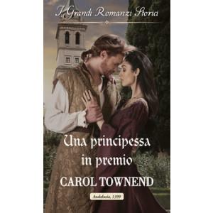 Harmony Grandi Romanzi Storici - Una principessa in premio Di Carol Townend