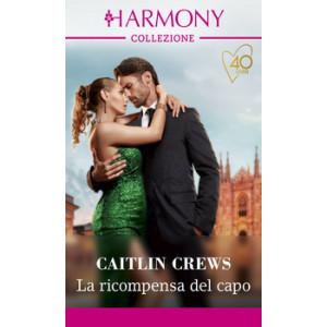 Harmony Collezione - La ricompensa del capo Di Caitlin Crews