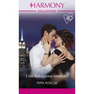 Harmony Collezione - Una dolcissima vendetta Di Pippa Roscoe