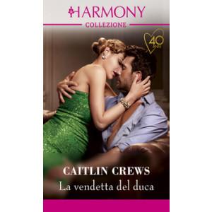 Harmony Collezione - La vendetta del duca Di Caitlin Crews